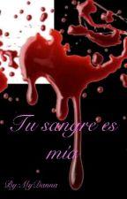 Tu sangre es mía by MyDanna
