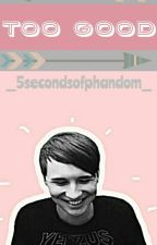 Too Good > Danisnotonfire X Reader < by _5secondsofphandom_
