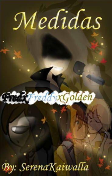 Medidas / Fred x Freddy x Golden / #FNAFHS