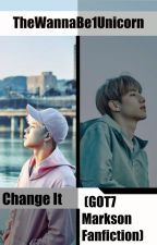 ~Change It ~ (Markson Fanfic) by TheWannaBe1Unicorn
