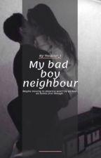 My Badboy Neighbour (#wattys2017) by thequiet_1