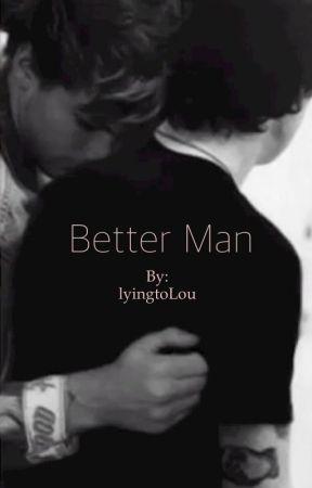 Better Man by lyingtoLou