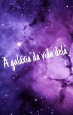 A galáxia da vida dela... by leticiaqueiroz10