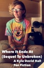 Where It Ends At (Sequel To Unbroken) - A Kyle David Hall Fan Fiction by briannadavidhall