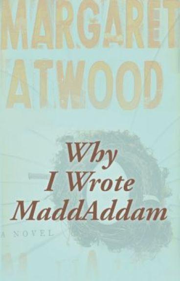 Why I Wrote MaddAddam