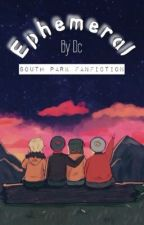Ephemeral - South Park FanFiction by NoticeMeLife