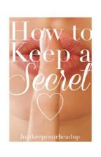 How to Keep a Secret by justkeepyourheadup