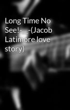 Long Time No See!-__-(Jacob Latimore love story) by N13NI3