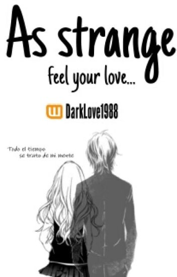 As Strange Feel Your Love... [2da. Temporada De LQMHS]