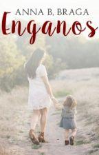 ENGANOS (1)  (CONCLUÍDA) by AnnaBBraga