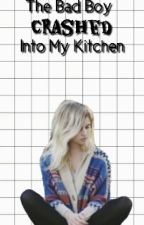 The Bad Boy Crashed Into My Kitchen by kaitlynichols