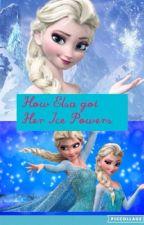 How Elsa Got  Her Ice Powers by kaileyisweird