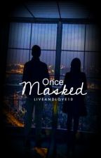 Once Masked || On Hold by liveandlove10