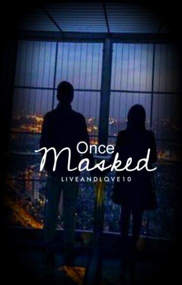 Once Masked by liveandlove10