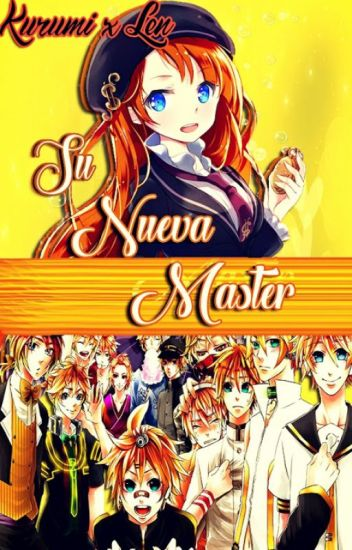 «Una Nueva Master » - [Len x Tú] (HAREM)