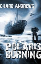 Polaris Burning by chardandrews