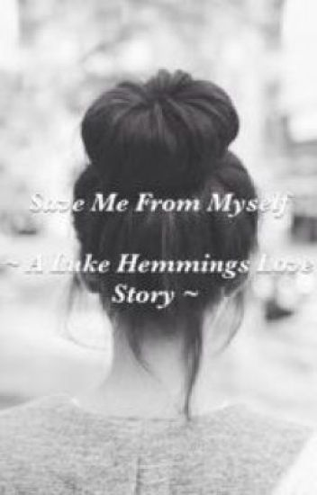 Save Me From Myself ~ a Luke Hemmings Love Story ~