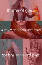 Throne of Glass & A Court of Thorns and Roses: Opinions, Rants & Jokes by chemicalkitty21