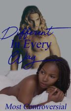 Different In Every Way(bwwm) by Aqueenbyallmeans