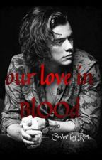 Our love in blood {H.S} by tuqarara