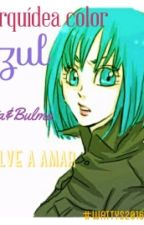 La orquidea Color Azul/V&B\ [Fanfic©]»#Wattys2016« by DanTwiggy_669