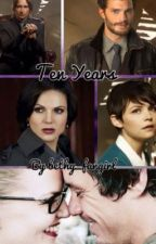 Ten Years- Once Upon A Time- ON HOLD by bethy_fangirl