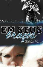 EM SEUS BRAÇOS - Completo na Amazon / Retirada wattpad domingo 11/06/17 by Nil757