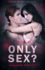 Only Sex? (#Wattys2017) by Lady_Zafina