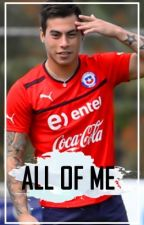 All of me (Eduardo Vargas). by unacabracomun