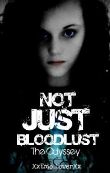 Not Just Bloodlust: The Odyssey (on hold Writers Block)