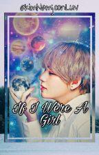 ❀If I Were A Girl ❀Vkook ❀ by KimNamjoonLuv