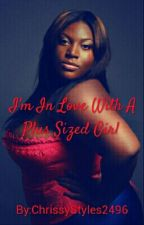 I'm In Love With A Plus Sized Girl by ChrissyStyles2496