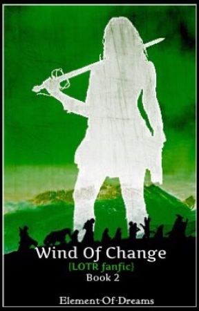 Wind Of Change {LOTR Fanfic} Book 2 by Element-Of-Dreams