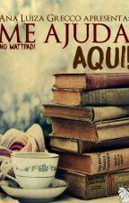 Me Ajuda Aqui! || F E C H A D O || by AnaLuizaGrecco