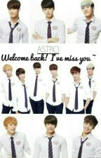 Welcome Back! I Miss You ~ (Astro fanfic) by leahcruzado