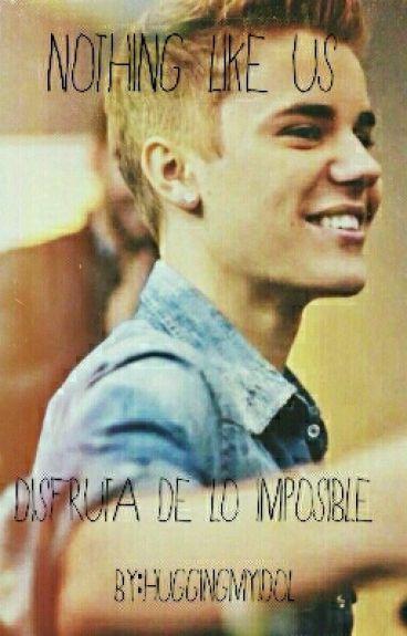 Nothing like us (novela de Justin Bieber y tu)