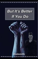 But it's better if you do (brendon urie fan fic) by heyvicto