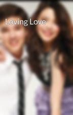 Loving Love by QuickPuckabray