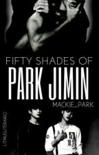 •Fifty Shades Of Park Jimin (Jikook)• by MackiePxrk