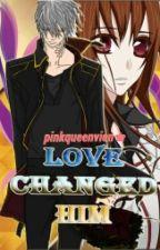Love Changed Him by pinkqueenvien