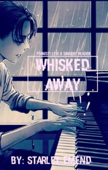 Whisked away (pianist! Levi x Singer! Reader)