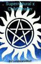 Supernatural X Child!Reader by LunaMarieWolf