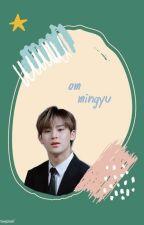 Om Mingyu [END]✔ by getmesebongi