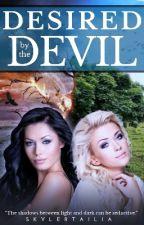 Desired By The Devil . { Slowly Update}  by MrsSkylerTailia