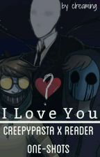 I Love You [ Creepypasta X Reader One-Shots ] by Account_IS_ABANDONED