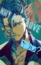 Why Do I Love You? [grimmjow x reader] by YuanAmaya