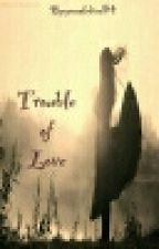 Trouble Of Love by YunazLubiez