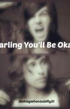 Darling You'll Be Okay (Kellic Fanfiction) by theboywhocouldfly31