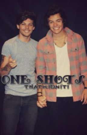 One Shots {Larry Stylinson} by ThatKidNiti