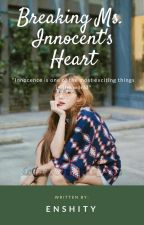 Breaking Ms. Innocent's Heart (ON GOING) by EnShiTy